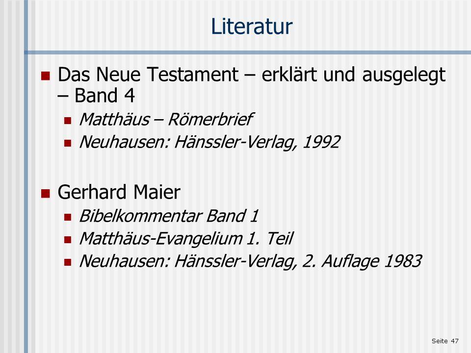 Seite 47 Literatur Das Neue Testament – erklärt und ausgelegt – Band 4 Matthäus – Römerbrief Neuhausen: Hänssler-Verlag, 1992 Gerhard Maier Bibelkomme