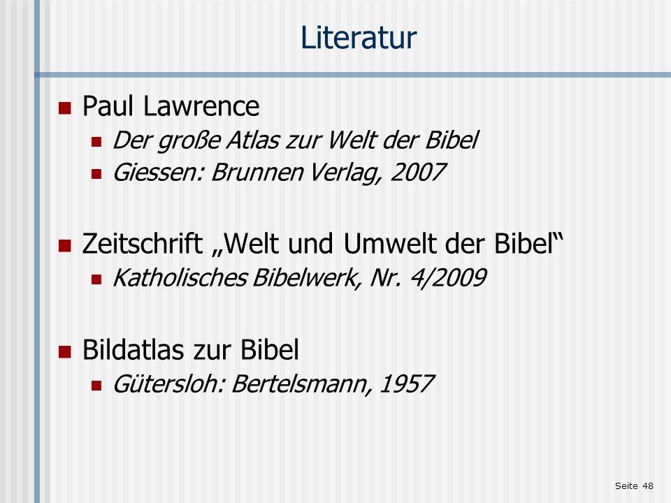Seite 48 Literatur Paul Lawrence Der große Atlas zur Welt der Bibel Giessen: Brunnen Verlag, 2007 Zeitschrift Welt und Umwelt der Bibel Katholisches B