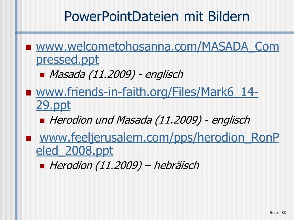 Seite 50 PowerPointDateien mit Bildern www.welcometohosanna.com/MASADA_Com pressed.ppt www.welcometohosanna.com/MASADA_Com pressed.ppt Masada (11.2009