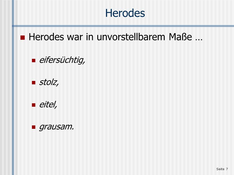 Seite 7 Herodes Herodes war in unvorstellbarem Maße … eifersüchtig, stolz, eitel, grausam.