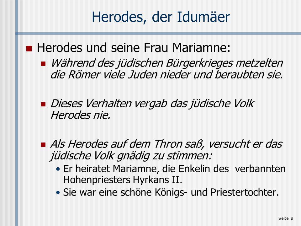Seite 8 Herodes, der Idumäer Herodes und seine Frau Mariamne: Während des jüdischen Bürgerkrieges metzelten die Römer viele Juden nieder und beraubten
