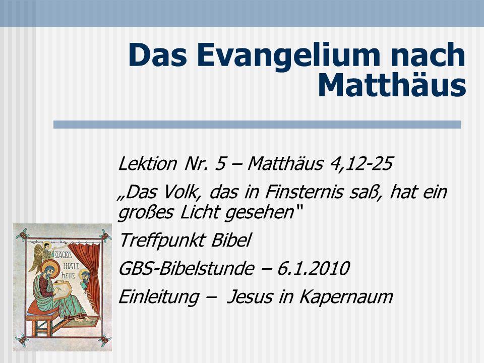 Das Evangelium nach Matthäus Lektion Nr. 5 – Matthäus 4,12-25 Das Volk, das in Finsternis saß, hat ein großes Licht gesehen Treffpunkt Bibel GBS-Bibel