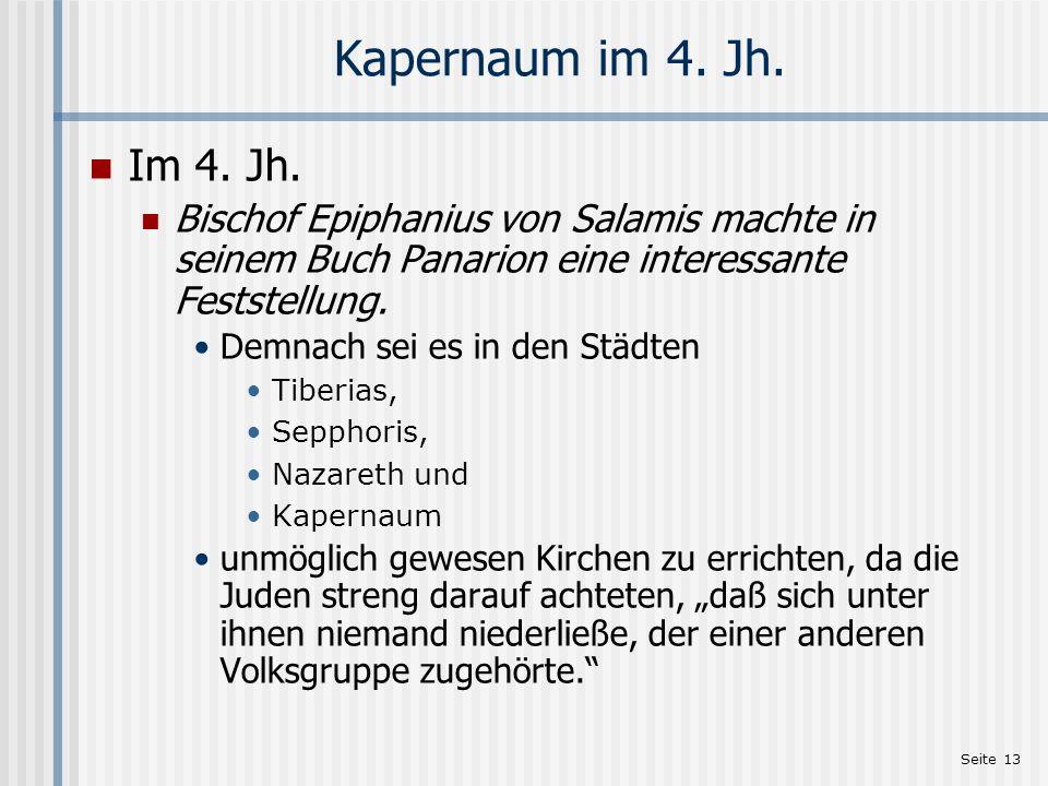 Seite 13 Kapernaum im 4. Jh. Im 4. Jh. Bischof Epiphanius von Salamis machte in seinem Buch Panarion eine interessante Feststellung. Demnach sei es in