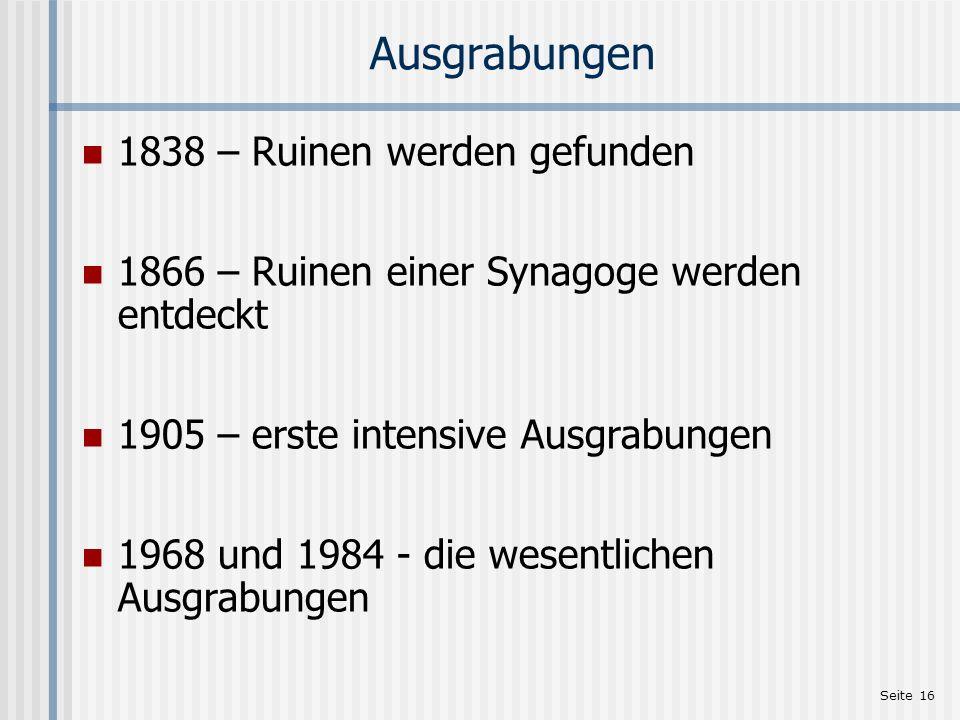 Seite 16 Ausgrabungen 1838 – Ruinen werden gefunden 1866 – Ruinen einer Synagoge werden entdeckt 1905 – erste intensive Ausgrabungen 1968 und 1984 - d