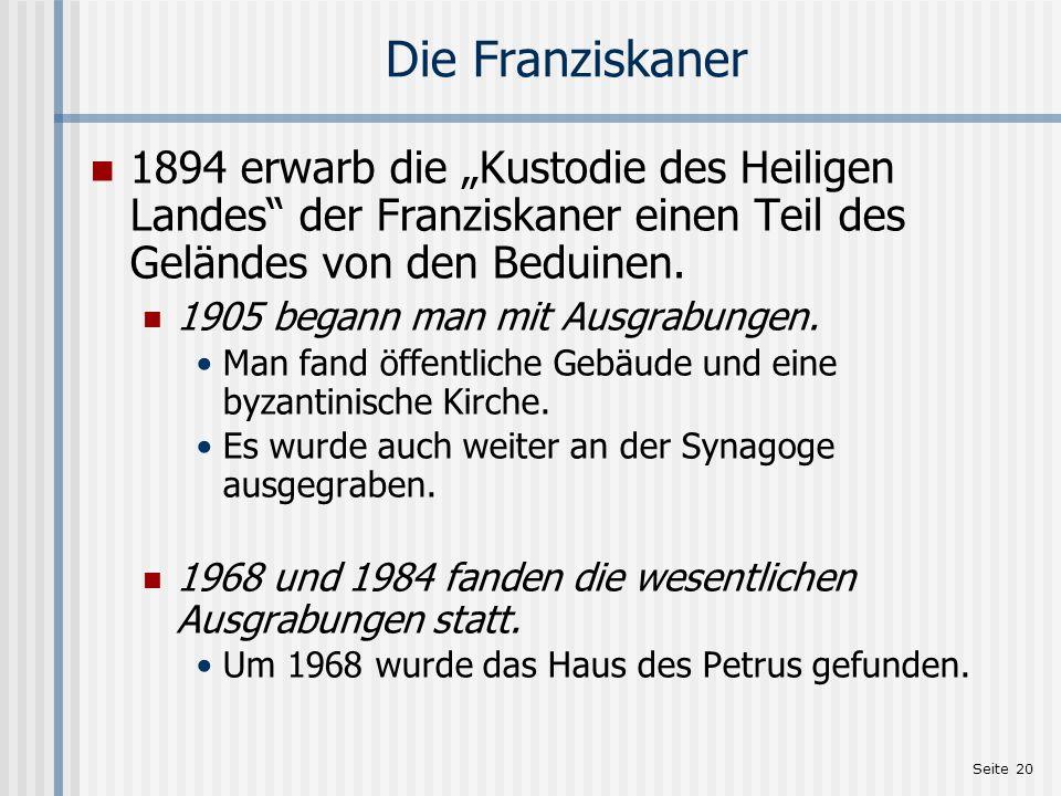 Seite 20 Die Franziskaner 1894 erwarb die Kustodie des Heiligen Landes der Franziskaner einen Teil des Geländes von den Beduinen. 1905 begann man mit