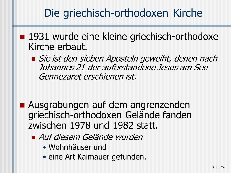 Seite 26 Die griechisch-orthodoxen Kirche 1931 wurde eine kleine griechisch-orthodoxe Kirche erbaut. Sie ist den sieben Aposteln geweiht, denen nach J