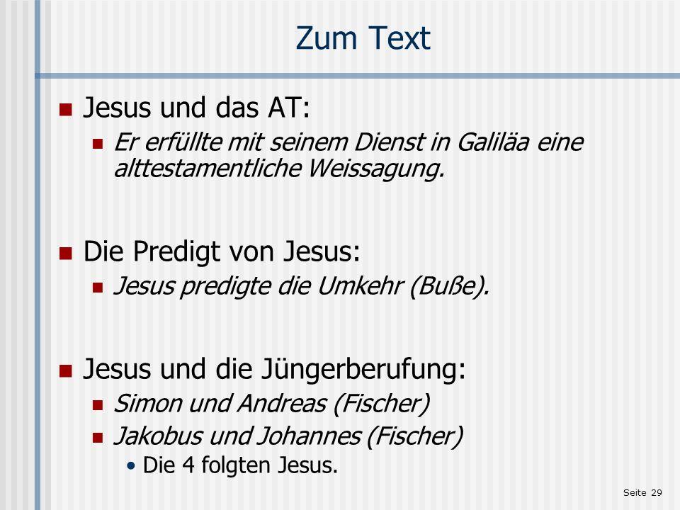 Seite 29 Zum Text Jesus und das AT: Er erfüllte mit seinem Dienst in Galiläa eine alttestamentliche Weissagung. Die Predigt von Jesus: Jesus predigte