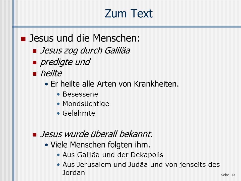Seite 30 Zum Text Jesus und die Menschen: Jesus zog durch Galiläa predigte und heilte Er heilte alle Arten von Krankheiten. Besessene Mondsüchtige Gel
