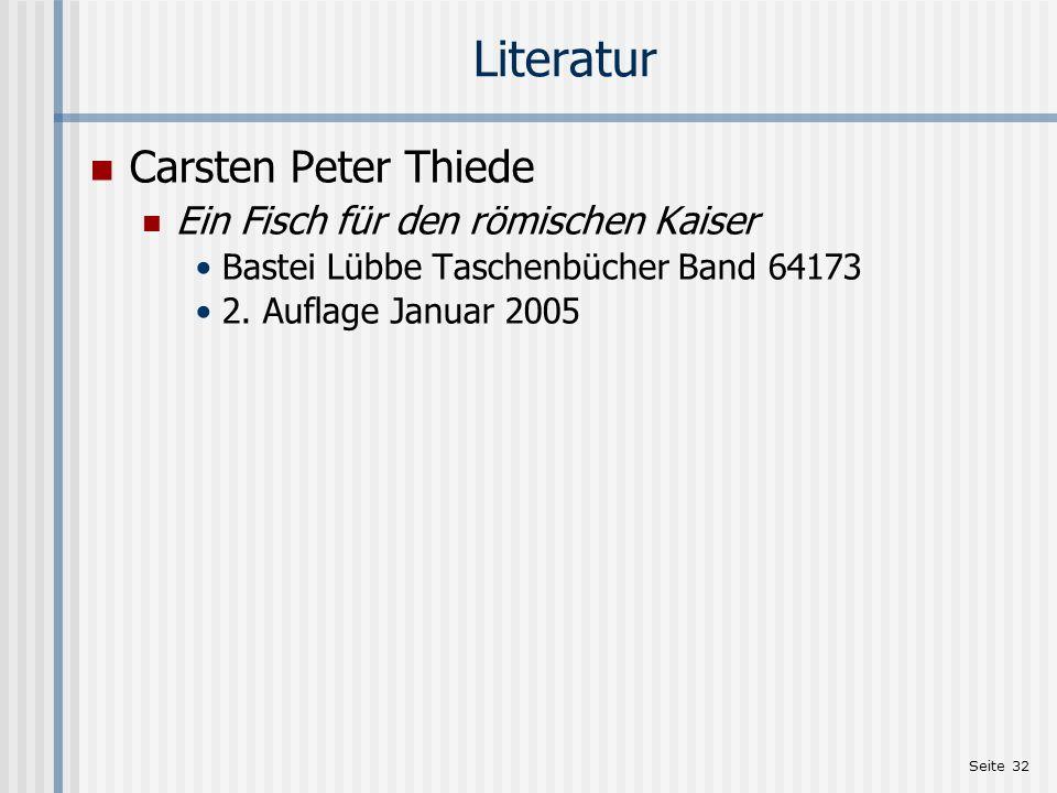 Seite 32 Literatur Carsten Peter Thiede Ein Fisch für den römischen Kaiser Bastei Lübbe Taschenbücher Band 64173 2. Auflage Januar 2005