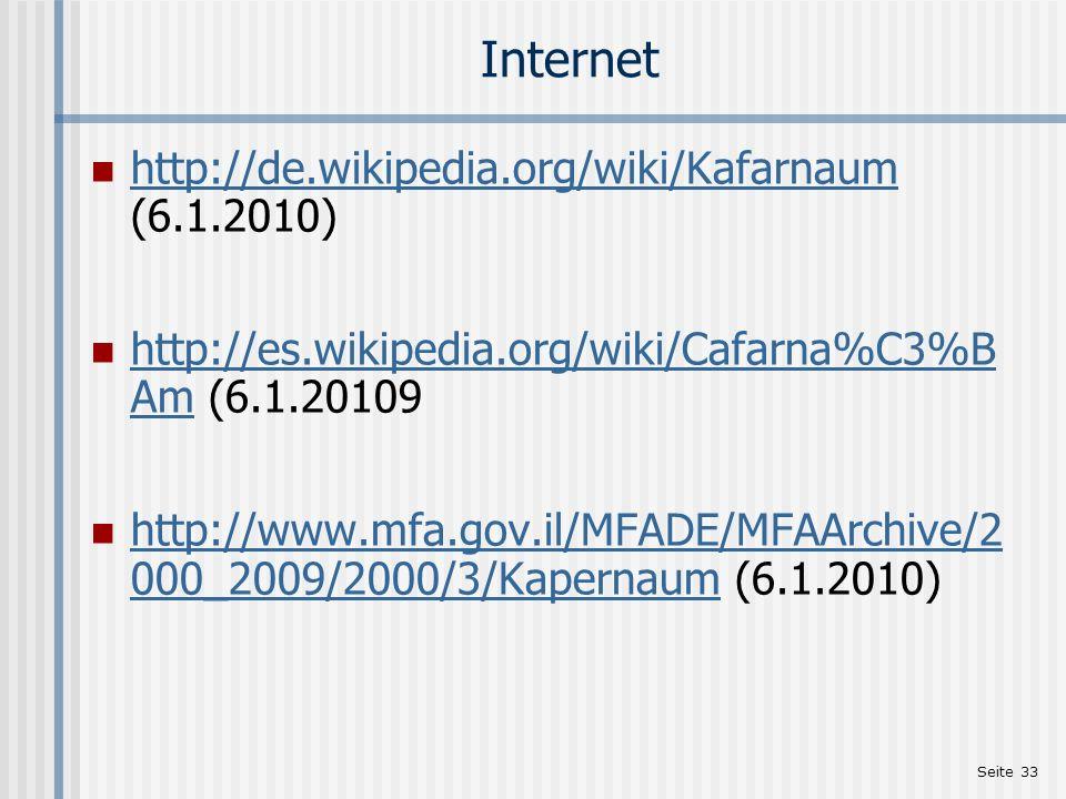 Seite 33 Internet http://de.wikipedia.org/wiki/Kafarnaum (6.1.2010) http://de.wikipedia.org/wiki/Kafarnaum http://es.wikipedia.org/wiki/Cafarna%C3%B A