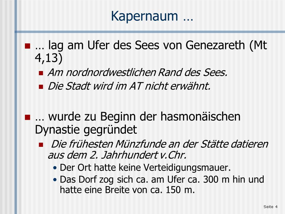 Seite 4 Kapernaum … … lag am Ufer des Sees von Genezareth (Mt 4,13) Am nordnordwestlichen Rand des Sees. Die Stadt wird im AT nicht erwähnt. … wurde z