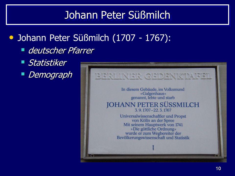 10 Johann Peter Süßmilch Johann Peter Süßmilch (1707 - 1767): deutscher Pfarrer deutscher Pfarrer Statistiker Statistiker Demograph Demograph