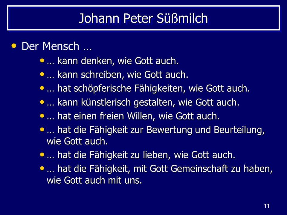 11 Johann Peter Süßmilch Der Mensch … … kann denken, wie Gott auch. … kann denken, wie Gott auch. … kann schreiben, wie Gott auch. … kann schreiben, w