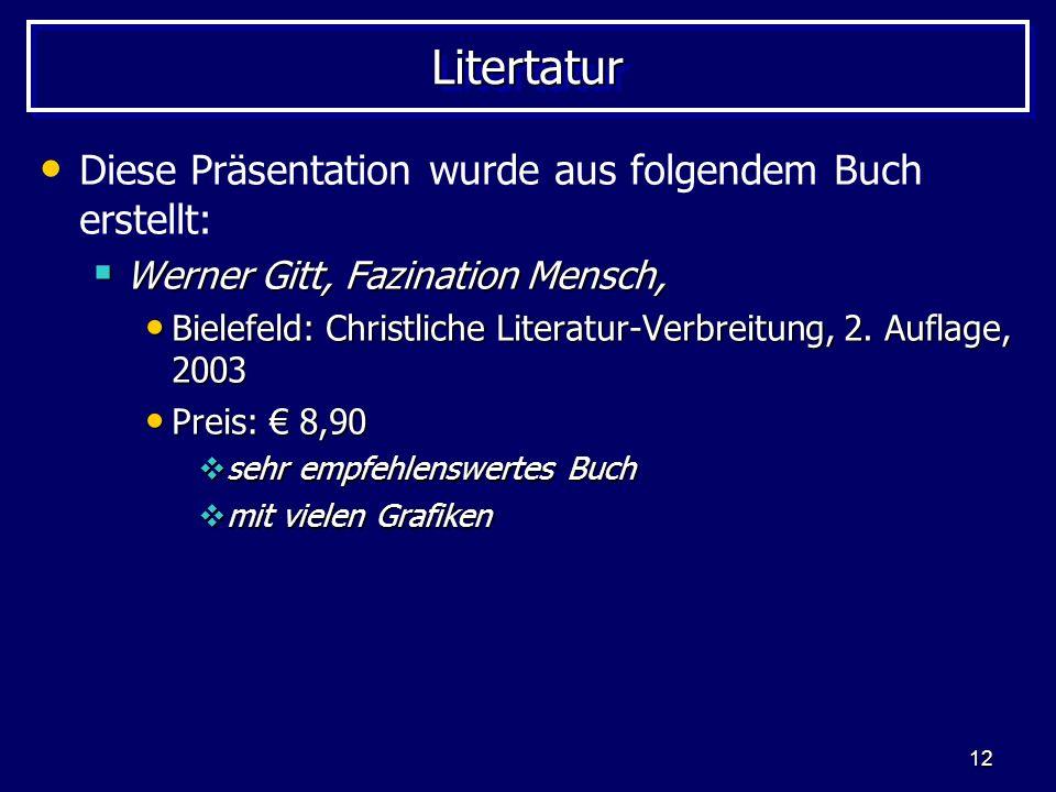 12 LitertaturLitertatur Diese Präsentation wurde aus folgendem Buch erstellt: Werner Gitt, Fazination Mensch, Werner Gitt, Fazination Mensch, Bielefel
