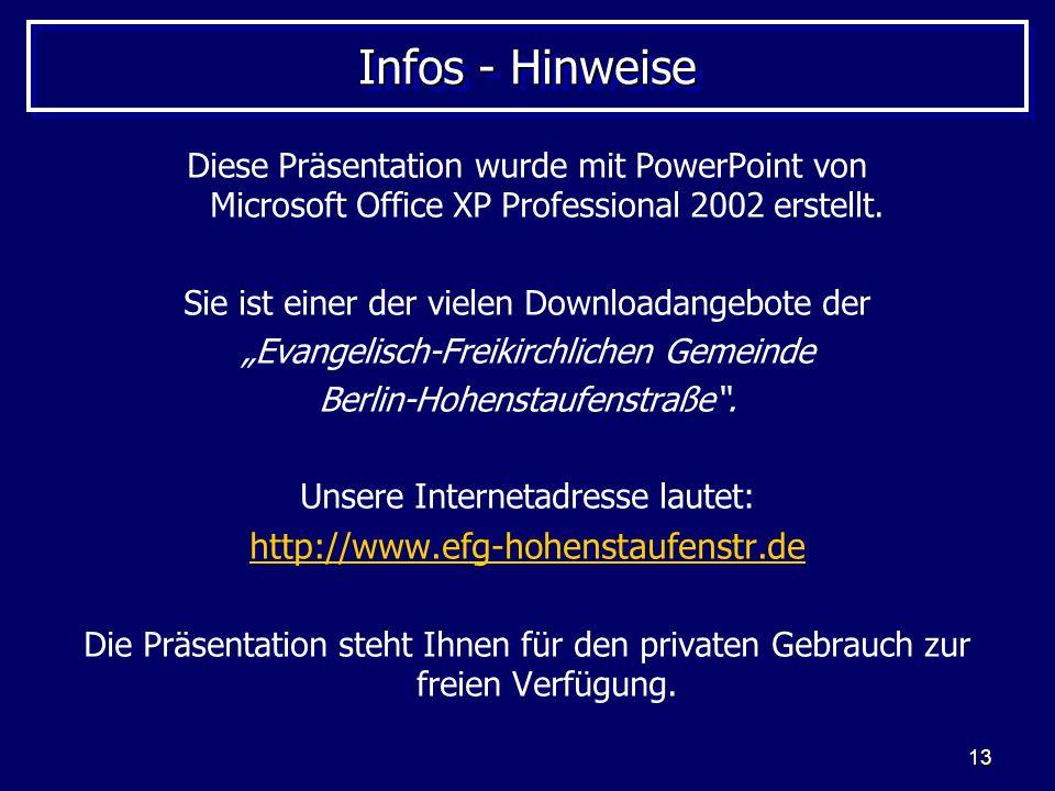 13 Infos - Hinweise Diese Präsentation wurde mit PowerPoint von Microsoft Office XP Professional 2002 erstellt. Sie ist einer der vielen Downloadangeb
