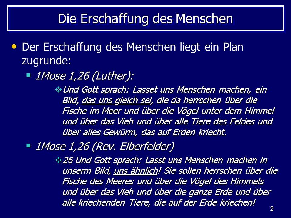 3 Die Erschaffung des Menschen Dem Plan folgt direkt die Ausführung: 1Mose 1,27 (Luther): 1Mose 1,27 (Luther): Und Gott schuf den Menschen zu seinem Bilde, zum Bilde Gottes schuf er ihn; und schuf sie als Mann und Weib.