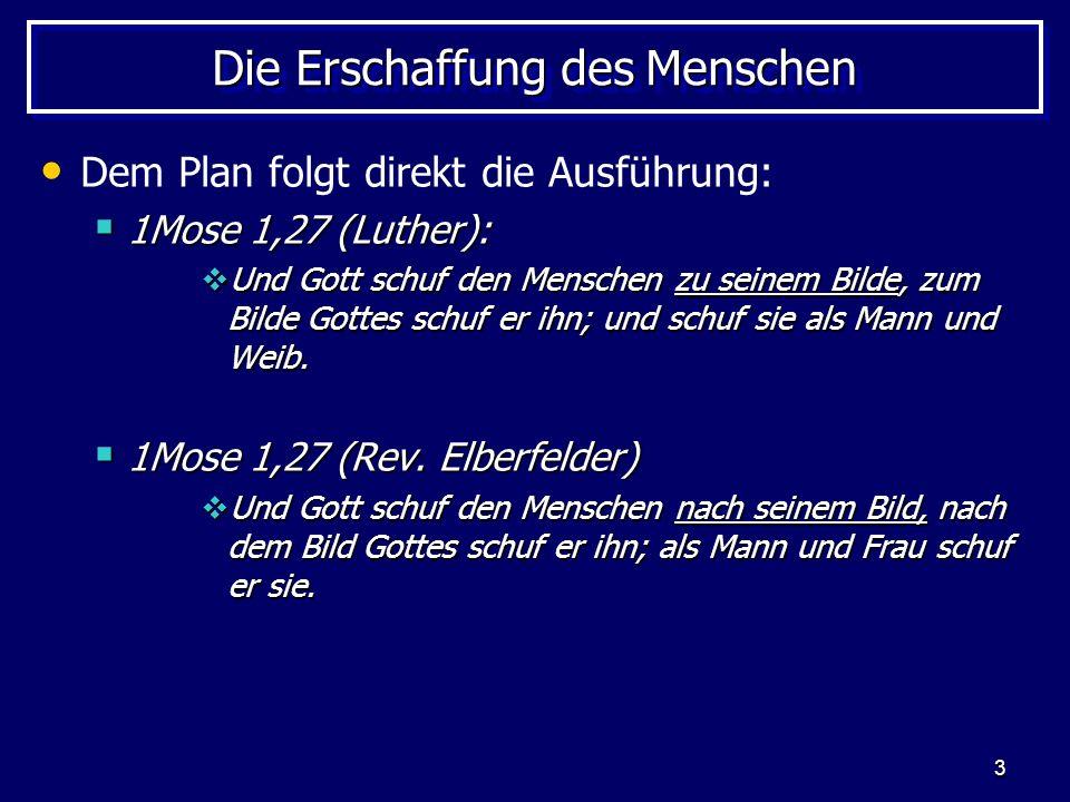 3 Die Erschaffung des Menschen Dem Plan folgt direkt die Ausführung: 1Mose 1,27 (Luther): 1Mose 1,27 (Luther): Und Gott schuf den Menschen zu seinem B