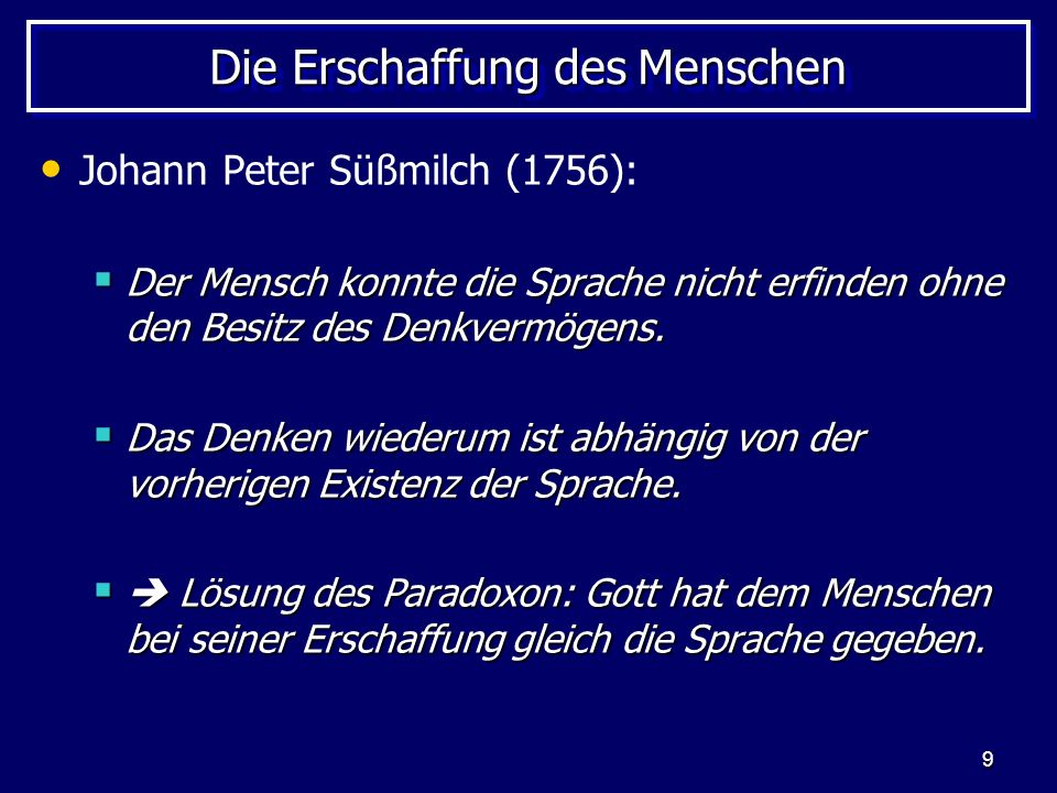 9 Die Erschaffung des Menschen Johann Peter Süßmilch (1756): Der Mensch konnte die Sprache nicht erfinden ohne den Besitz des Denkvermögens. Der Mensc