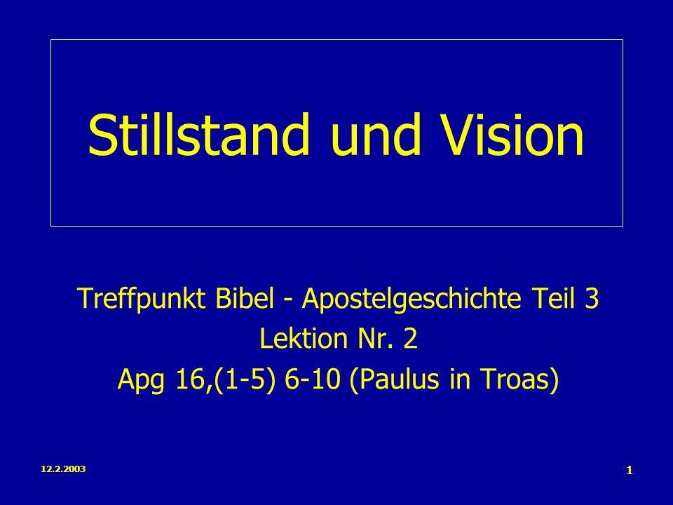 12.2.2003 1 Stillstand und Vision Treffpunkt Bibel - Apostelgeschichte Teil 3 Lektion Nr.