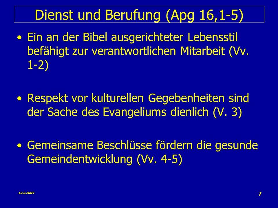 12.2.2003 7 Dienst und Berufung (Apg 16,1-5) Ein an der Bibel ausgerichteter Lebensstil befähigt zur verantwortlichen Mitarbeit (Vv.