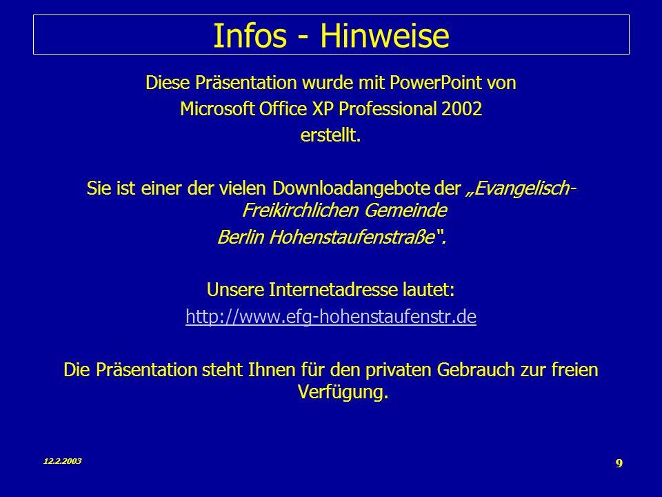 12.2.2003 9 Infos - Hinweise Diese Präsentation wurde mit PowerPoint von Microsoft Office XP Professional 2002 erstellt.
