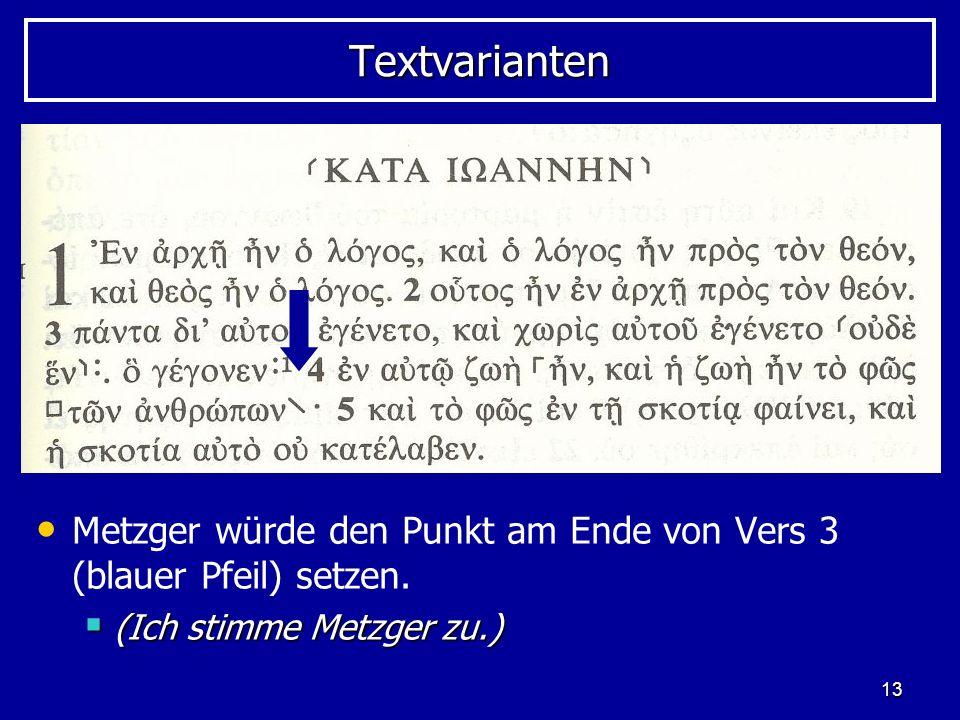 13 TextvariantenTextvarianten Metzger würde den Punkt am Ende von Vers 3 (blauer Pfeil) setzen. (Ich stimme Metzger zu.) (Ich stimme Metzger zu.)