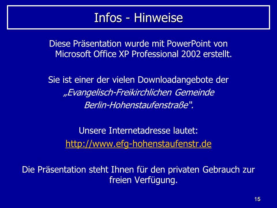 15 Infos - Hinweise Diese Präsentation wurde mit PowerPoint von Microsoft Office XP Professional 2002 erstellt. Sie ist einer der vielen Downloadangeb