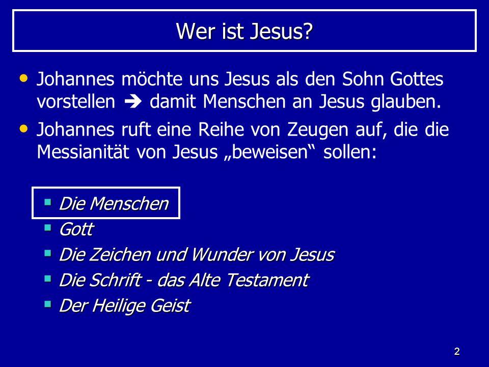 2 Wer ist Jesus? Johannes möchte uns Jesus als den Sohn Gottes vorstellen damit Menschen an Jesus glauben. Johannes ruft eine Reihe von Zeugen auf, di