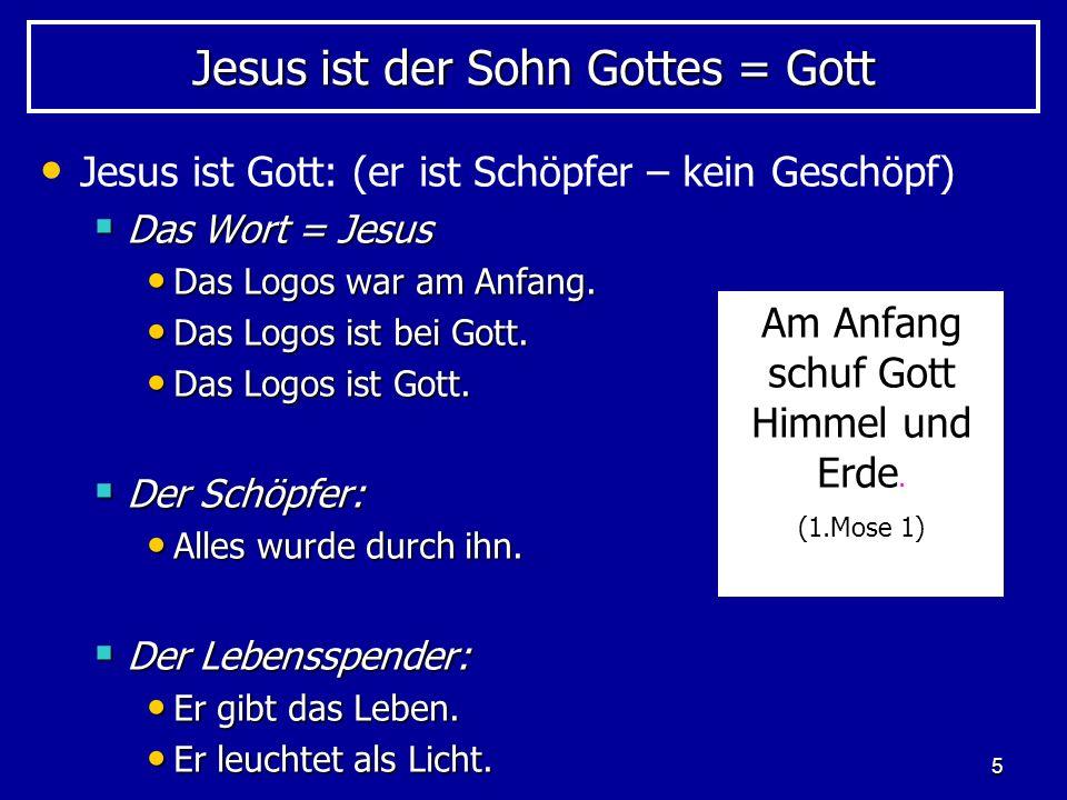 5 Jesus ist der Sohn Gottes = Gott Jesus ist Gott: (er ist Schöpfer – kein Geschöpf) Das Wort = Jesus Das Wort = Jesus Das Logos war am Anfang. Das Lo