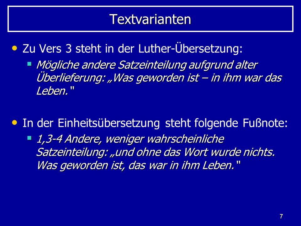 7 TextvariantenTextvarianten Zu Vers 3 steht in der Luther-Übersetzung: Mögliche andere Satzeinteilung aufgrund alter Überlieferung: Was geworden ist