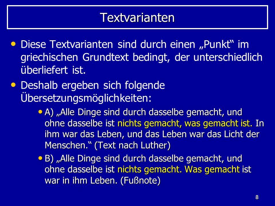 8 TextvariantenTextvarianten Diese Textvarianten sind durch einen Punkt im griechischen Grundtext bedingt, der unterschiedlich überliefert ist. Deshal