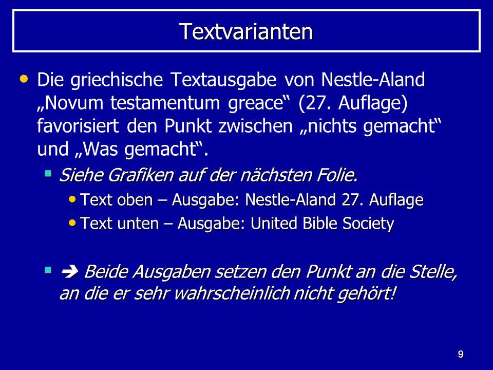 9 TextvariantenTextvarianten Die griechische Textausgabe von Nestle-Aland Novum testamentum greace (27. Auflage) favorisiert den Punkt zwischen nichts