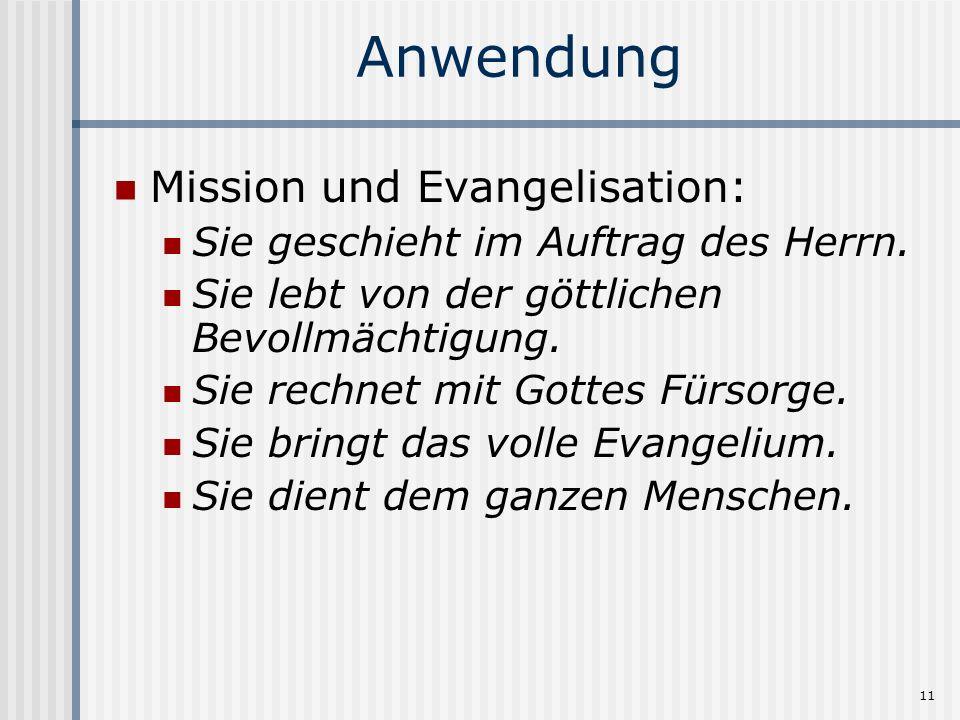 11 Anwendung Mission und Evangelisation: Sie geschieht im Auftrag des Herrn. Sie lebt von der göttlichen Bevollmächtigung. Sie rechnet mit Gottes Fürs
