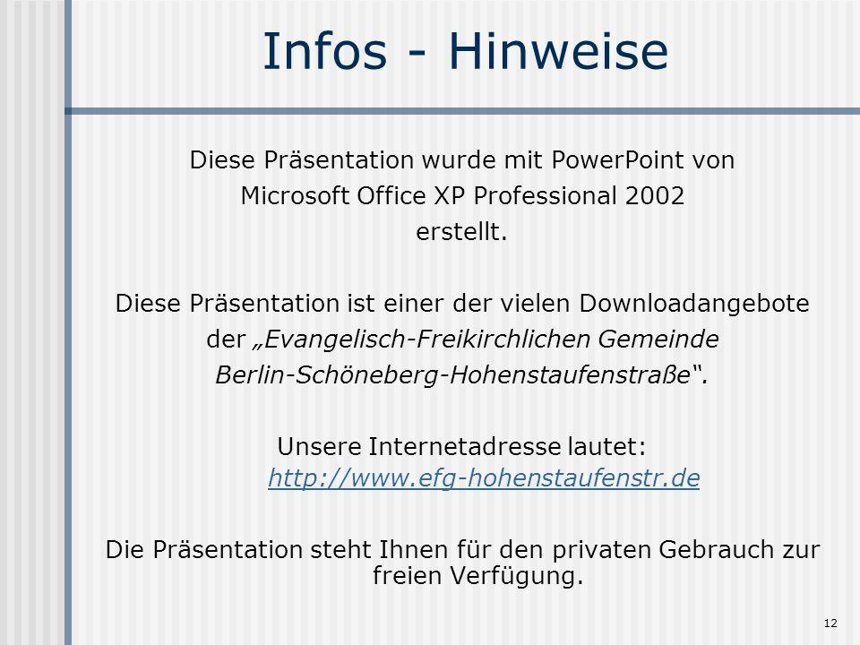 12 Infos - Hinweise Diese Präsentation wurde mit PowerPoint von Microsoft Office XP Professional 2002 erstellt. Diese Präsentation ist einer der viele