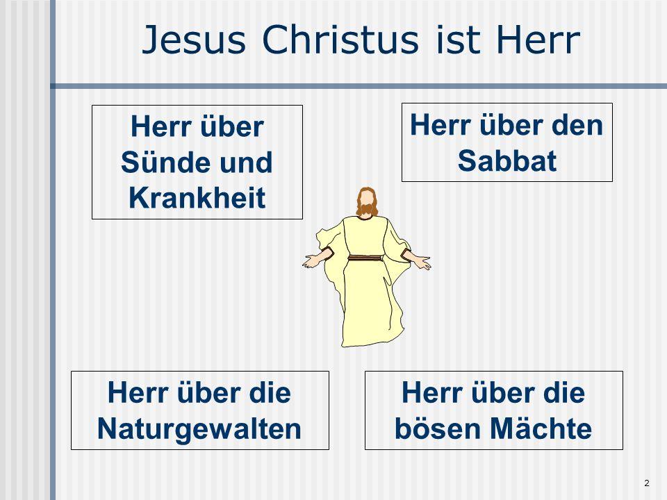 2 Jesus Christus ist Herr Herr über Sünde und Krankheit Herr über den Sabbat Herr über die Naturgewalten Herr über die bösen Mächte