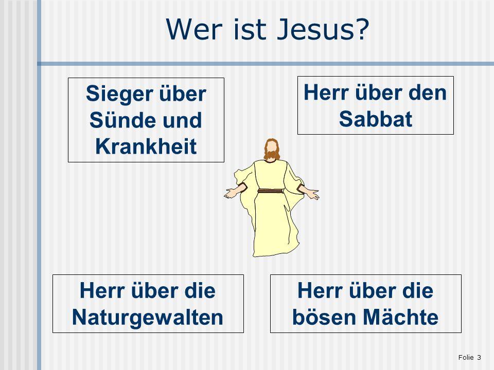 Folie 3 Wer ist Jesus? Sieger über Sünde und Krankheit Herr über den Sabbat Herr über die Naturgewalten Herr über die bösen Mächte