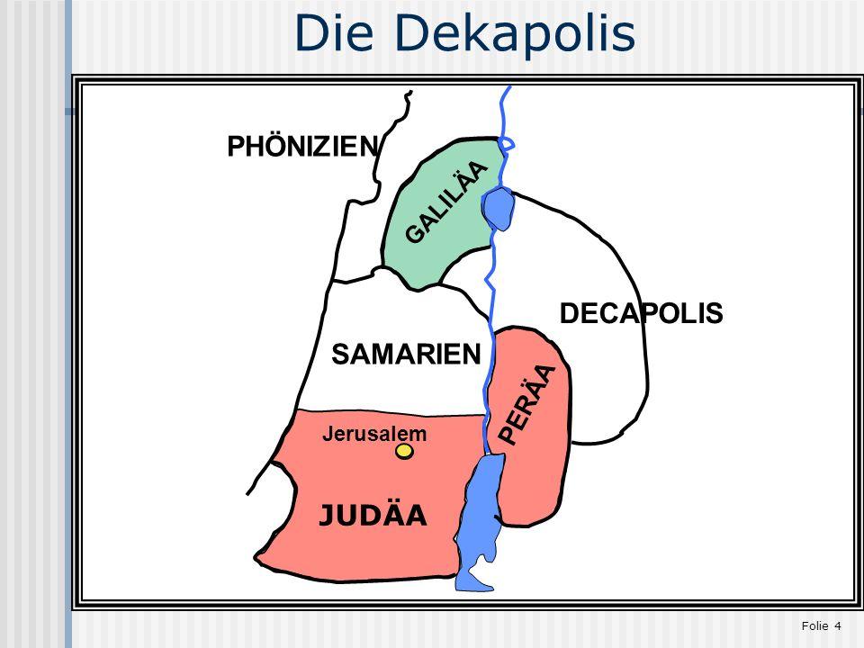 Folie 4 GALILÄA SAMARIEN JUDÄA Jerusalem PERÄA DECAPOLIS PHÖNIZIEN Die Dekapolis