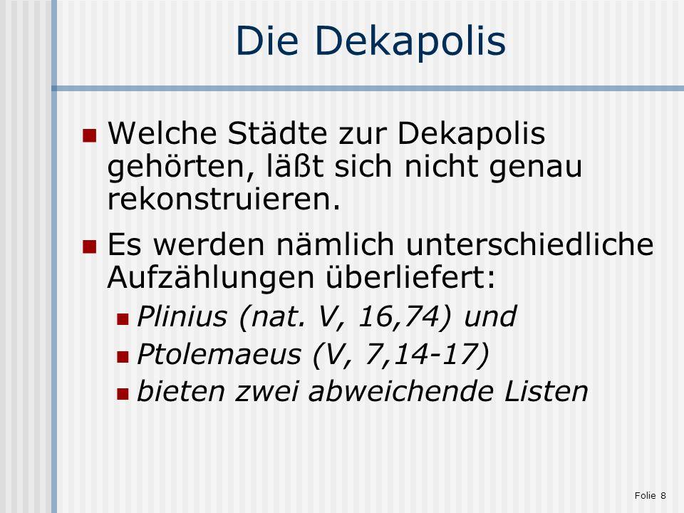 Folie 8 Die Dekapolis Welche Städte zur Dekapolis gehörten, läßt sich nicht genau rekonstruieren. Es werden nämlich unterschiedliche Aufzählungen über