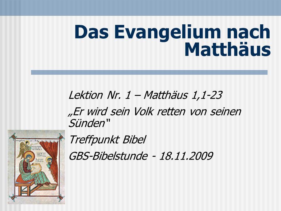 Das Evangelium nach Matthäus Lektion Nr. 1 – Matthäus 1,1-23 Er wird sein Volk retten von seinen Sünden Treffpunkt Bibel GBS-Bibelstunde - 18.11.2009