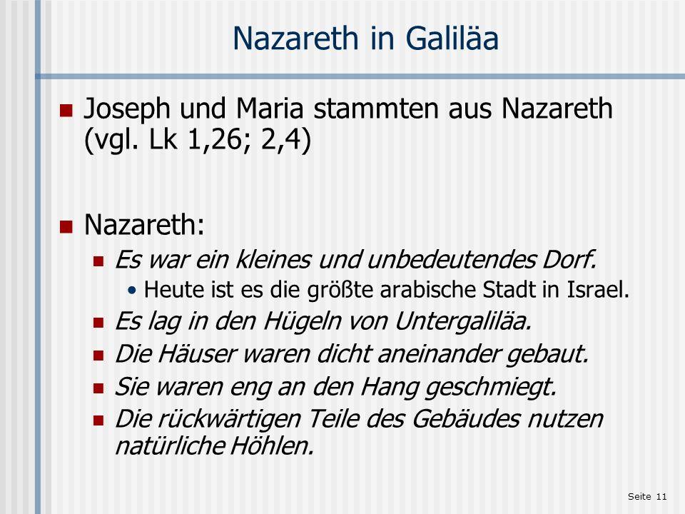 Seite 11 Nazareth in Galiläa Joseph und Maria stammten aus Nazareth (vgl. Lk 1,26; 2,4) Nazareth: Es war ein kleines und unbedeutendes Dorf. Heute ist