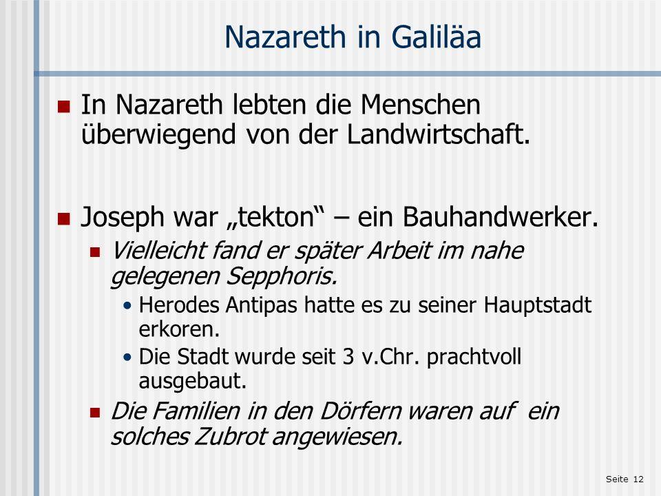 Seite 12 Nazareth in Galiläa In Nazareth lebten die Menschen überwiegend von der Landwirtschaft. Joseph war tekton – ein Bauhandwerker. Vielleicht fan