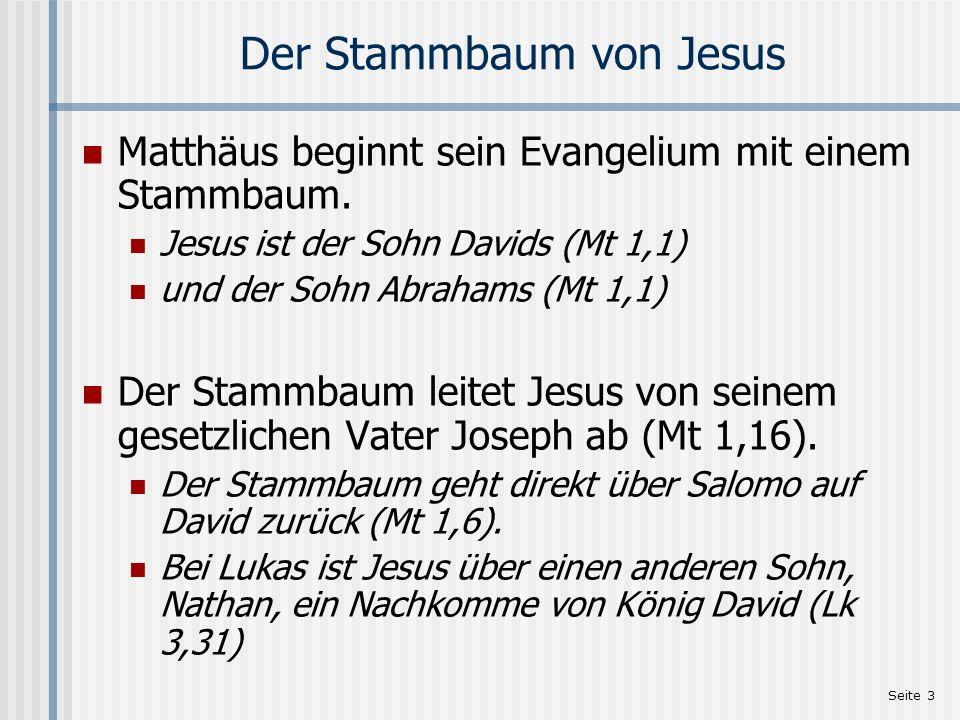 Seite 3 Der Stammbaum von Jesus Matthäus beginnt sein Evangelium mit einem Stammbaum. Jesus ist der Sohn Davids (Mt 1,1) und der Sohn Abrahams (Mt 1,1