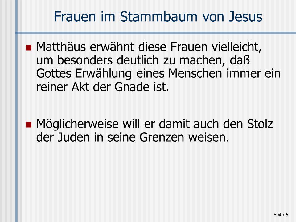 Seite 5 Frauen im Stammbaum von Jesus Matthäus erwähnt diese Frauen vielleicht, um besonders deutlich zu machen, daß Gottes Erwählung eines Menschen i