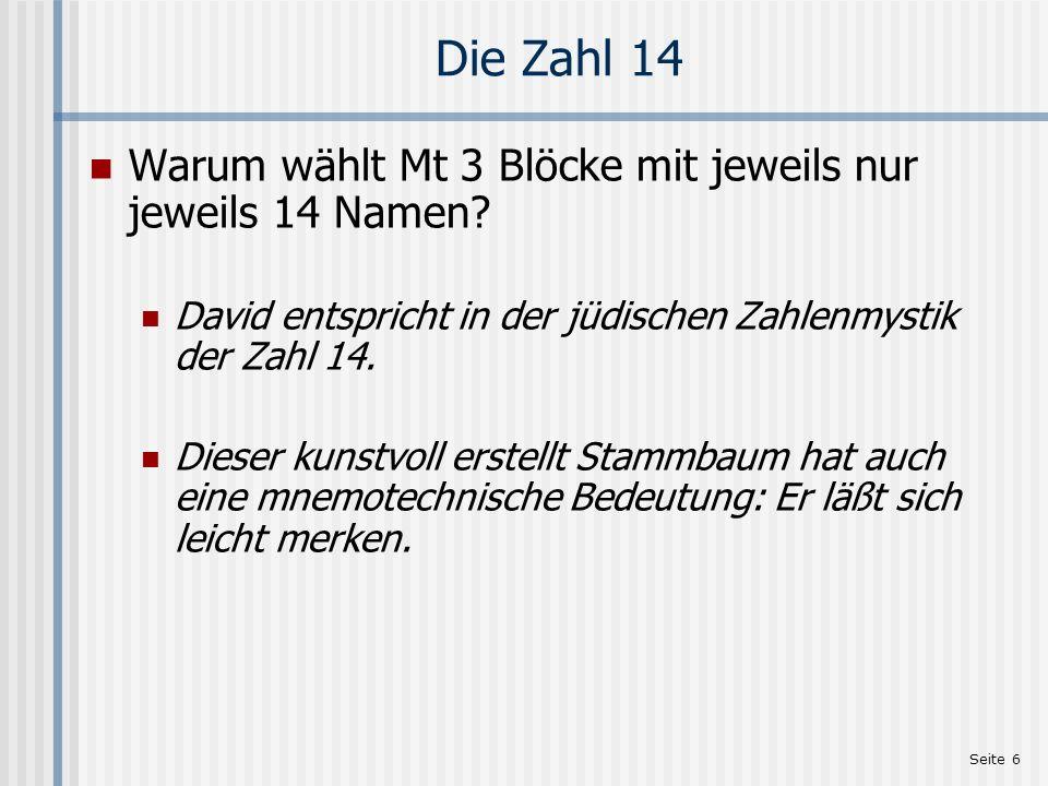 Seite 6 Die Zahl 14 Warum wählt Mt 3 Blöcke mit jeweils nur jeweils 14 Namen? David entspricht in der jüdischen Zahlenmystik der Zahl 14. Dieser kunst