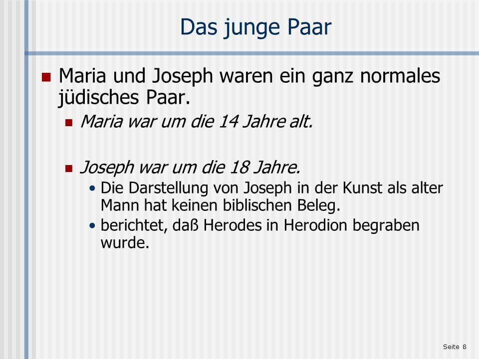 Seite 8 Das junge Paar Maria und Joseph waren ein ganz normales jüdisches Paar. Maria war um die 14 Jahre alt. Joseph war um die 18 Jahre. Die Darstel