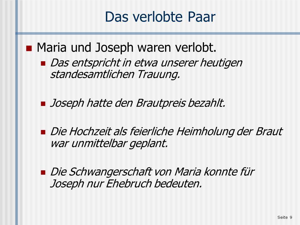 Seite 9 Das verlobte Paar Maria und Joseph waren verlobt. Das entspricht in etwa unserer heutigen standesamtlichen Trauung. Joseph hatte den Brautprei