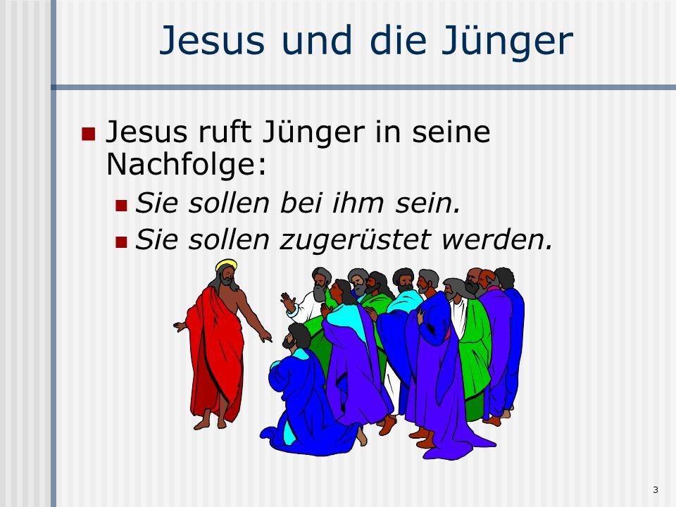 3 Jesus und die Jünger Jesus ruft Jünger in seine Nachfolge: Sie sollen bei ihm sein. Sie sollen zugerüstet werden.
