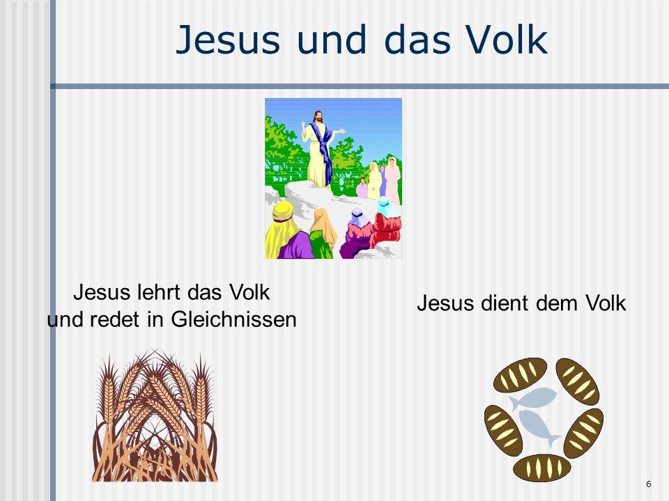 6 Jesus und das Volk Jesus lehrt das Volk und redet in Gleichnissen Jesus dient dem Volk