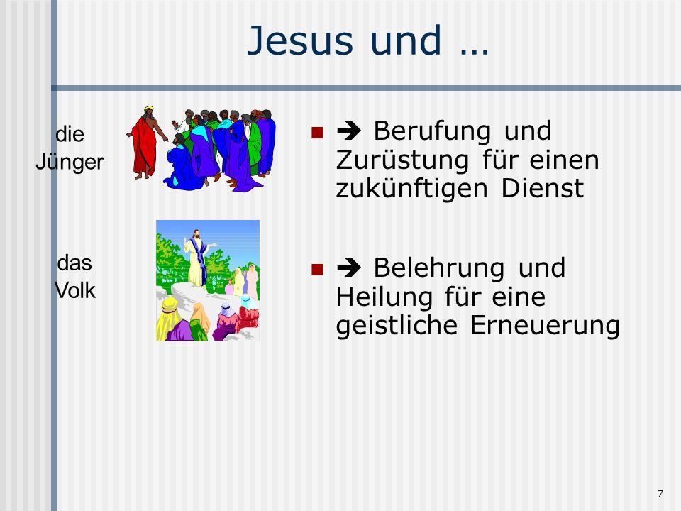 7 Jesus und … Berufung und Zurüstung für einen zukünftigen Dienst Belehrung und Heilung für eine geistliche Erneuerung die Jünger das Volk