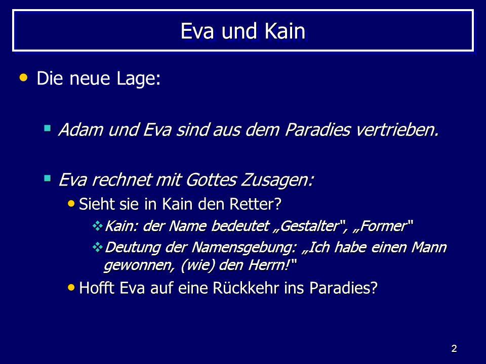 2 Eva und Kain Die neue Lage: Adam und Eva sind aus dem Paradies vertrieben. Adam und Eva sind aus dem Paradies vertrieben. Eva rechnet mit Gottes Zus